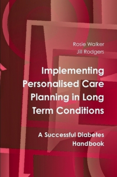 Implementing Personalised Care Planning in Long Term Conditions - A Successful Diabetes Handbook